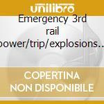 Emergency 3rd rail power/trip/explosions in the cd musicale di Parade Rain