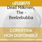 BEELZEBUBBA                               cd musicale di The Dead milkmen