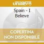I BELIEVE                                 cd musicale di SPAIN