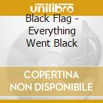Black Flag - Everything Went Black cd musicale di BLACK FLAG