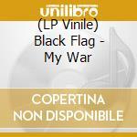 (LP VINILE) MY WAR                                    lp vinile di BLACK FLAG