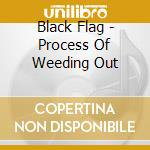Black Flag - Process Of Weeding Out cd musicale di BLACK FLAG