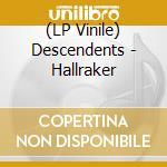 (LP VINILE) HALLRAKER                                 lp vinile di DESCENDENTS
