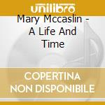 Mary Mccaslin - A Life And Time cd musicale di Mccaslin Mary