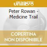 Peter Rowan - Medicine Trail cd musicale di Peter Rowan