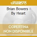 Brian Bowers - By Heart cd musicale di Bowers Brian