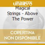 Magical Strings - Above The Power cd musicale di Strings Magical