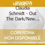 Claudia Schmidt - Out The Dark/New Goodbyes cd musicale di Schmidt Claudia