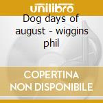 Dog days of august - wiggins phil cd musicale di John cephas & phil wiggins