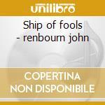Ship of fools - renbourn john cd musicale di Renbourn John
