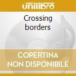 Crossing borders cd musicale di Bogart Deanna