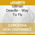 Gillman Deaville - Way To Fly cd musicale di Deaville Gillman