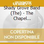 The chapel hillibilly way - cd musicale di The shady grove band
