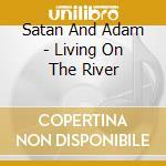 Satan And Adam - Living On The River cd musicale di Satan and adam