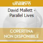 David Mallett - Parallel Lives cd musicale di Mallett David