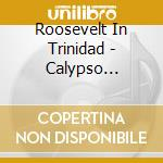 Roosevelt In Trinidad - Calypso 1933-1939 cd musicale di Roosevelt in trinidad