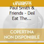 Paul Smith & Friends - Deil Eat The Groundhogs cd musicale di Paul smith & friends