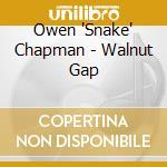 Owen 'Shake' Chapman - Walnut Gap cd musicale di Owen