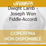 Dwight Lamb - Joseph Won Fiddle-Accordi cd musicale di Lamb Dwight