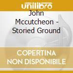 John Mccutcheon - Storied Ground cd musicale di Mccutcheon John