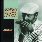 Johnny Dyer - Jukin' cd musicale di Dyer Johnny