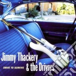 Jimmy Thackery & The Drivers - Drive To Survive cd musicale di Jimmy thackery & the drivers