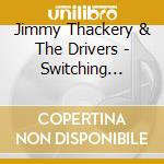 Jimmy Thackery & The Drivers - Switching Gears cd musicale di THACKERY JIMMY