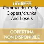 Commander Cody - Dopers/drunks And Losers cd musicale di COMMANDER CODY