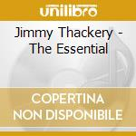 Jimmy Thackery - The Essential cd musicale di JIMMY THACKERY