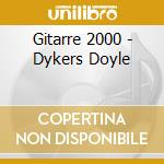 Gitarre 2000 - Dykers Doyle cd musicale di Dykes Doyle