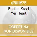 Briefs - Steal Yer Heart cd musicale di BRIEFS