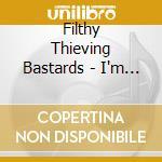 Filthy Thieving Bastards - I'm A Son Of A Gun cd musicale di FILTHY THIEVING BAST