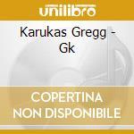 Gk cd musicale di Gregg Karukas