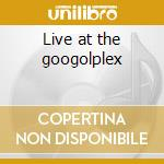 Live at the googolplex cd musicale