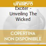 Exciter - Unveiling The Wicked cd musicale di EXCITER