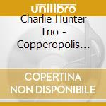 Copperpolis cd musicale di Hunter charlie trio