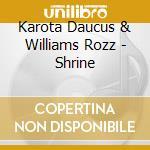 Karota Daucus & Williams Rozz - Shrine cd musicale