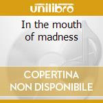 In the mouth of madness cd musicale di Ost