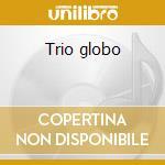 Trio globo cd musicale di Globo Trio
