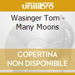 Wasinger Tom - Many Moons cd musicale di Tom Wasinger