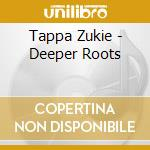 Deep roots - cd musicale di Tappa Zukie