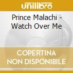 Watch over we - cd musicale di Malachi Prince