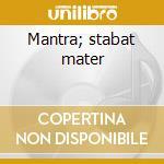 Mantra; stabat mater cd musicale di Somei Satoh