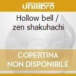 Hollow bell / zen shakuhachi cd musicale di Ray Brooks
