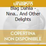 Dahlia, Blag - Nina... And Other Delights cd musicale di Blag Dahlia