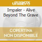 Impaler - Alive Beyond The Grave cd musicale di IMPALER