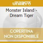 Monster Island - Dream Tiger cd musicale di Island Monster