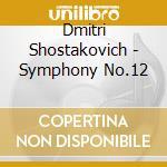 Schostakowitsch - Symphony No.12 cd musicale di SHOSTAKOVICH
