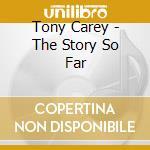 Tony Carey - The Story So Far cd musicale di Tony Carey