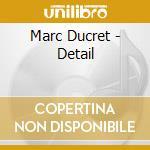Marc Ducret - Detail cd musicale di Marc Ducret